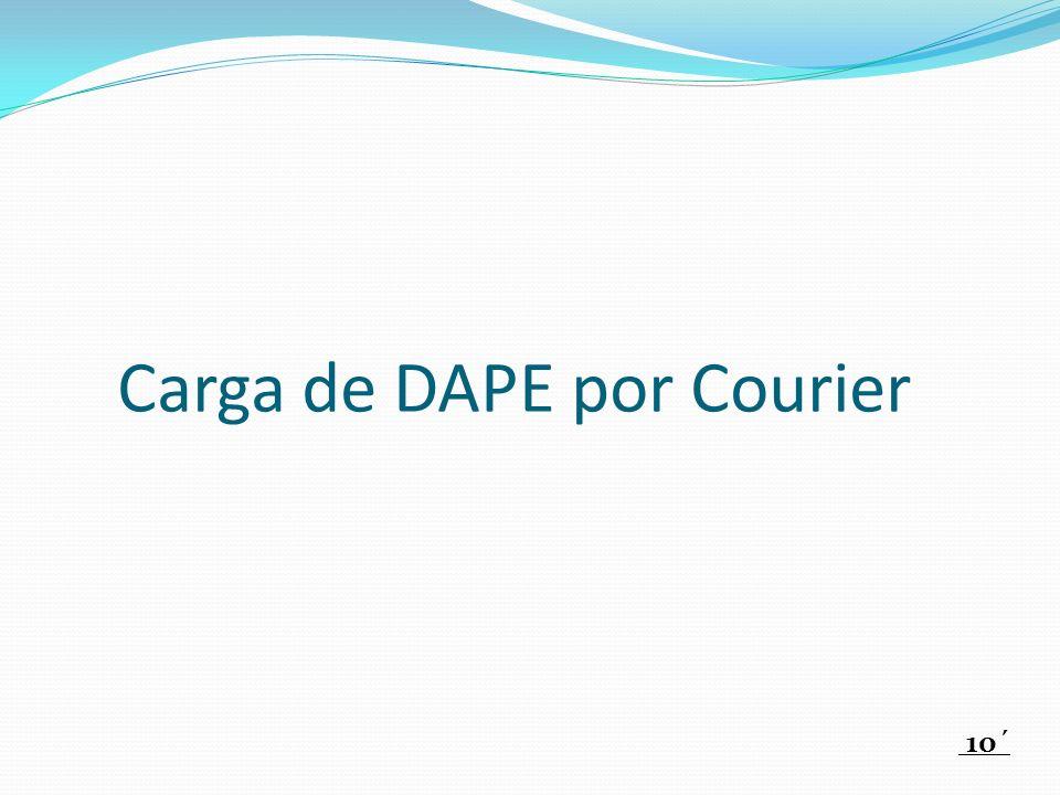 Carga de DAPE por Courier 10´