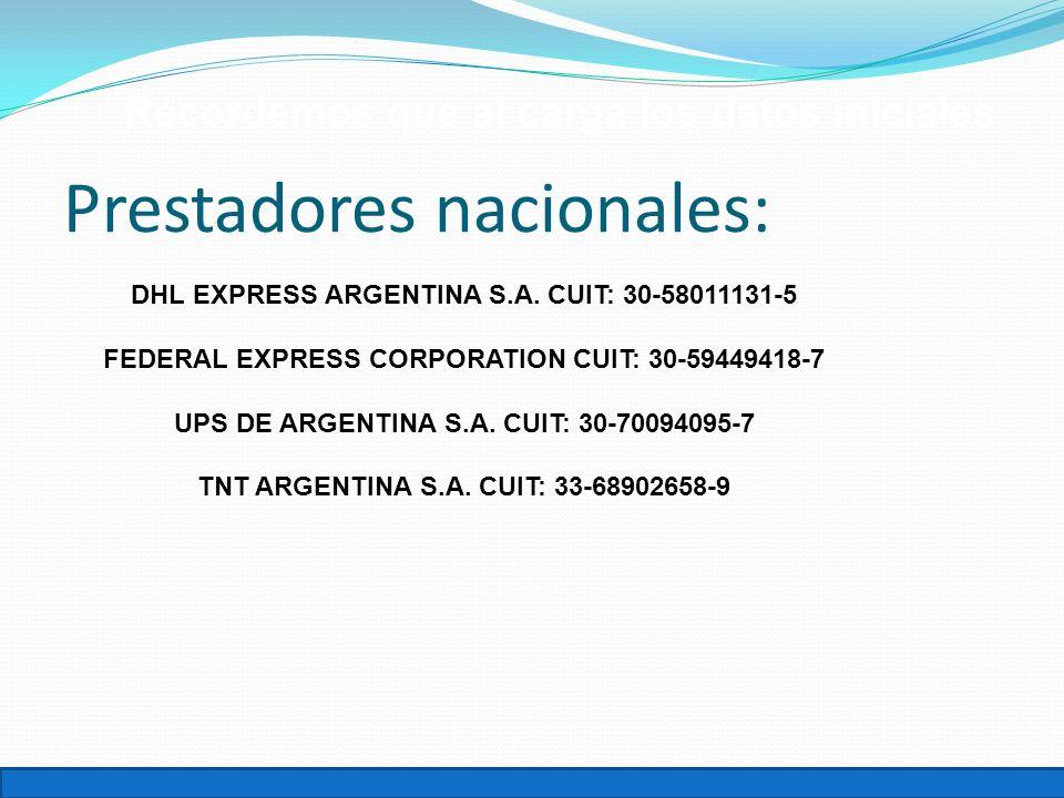 Recordemos que al carga los datos iniciales Prestadores nacionales: DHL EXPRESS ARGENTINA S.A. CUIT: 30-58011131-5 FEDERAL EXPRESS CORPORATION CUIT: 3