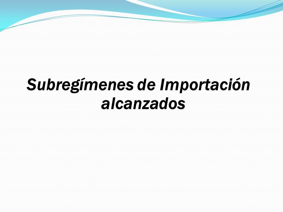 Subregímenes de Importación alcanzados