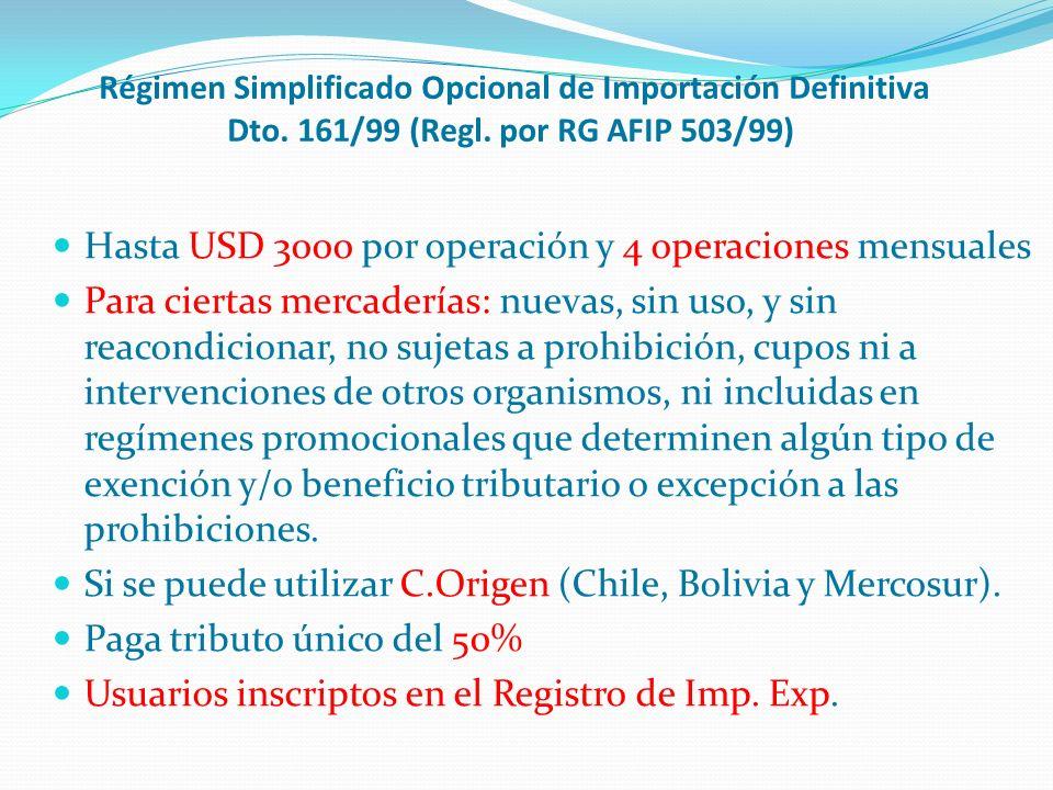 Régimen Simplificado Opcional de Importación Definitiva Dto. 161/99 (Regl. por RG AFIP 503/99) Hasta USD 3000 por operación y 4 operaciones mensuales