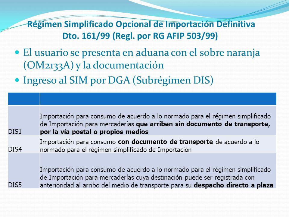 El usuario se presenta en aduana con el sobre naranja (OM2133A) y la documentación Ingreso al SIM por DGA (Subrégimen DIS) DIS1 Importación para consu