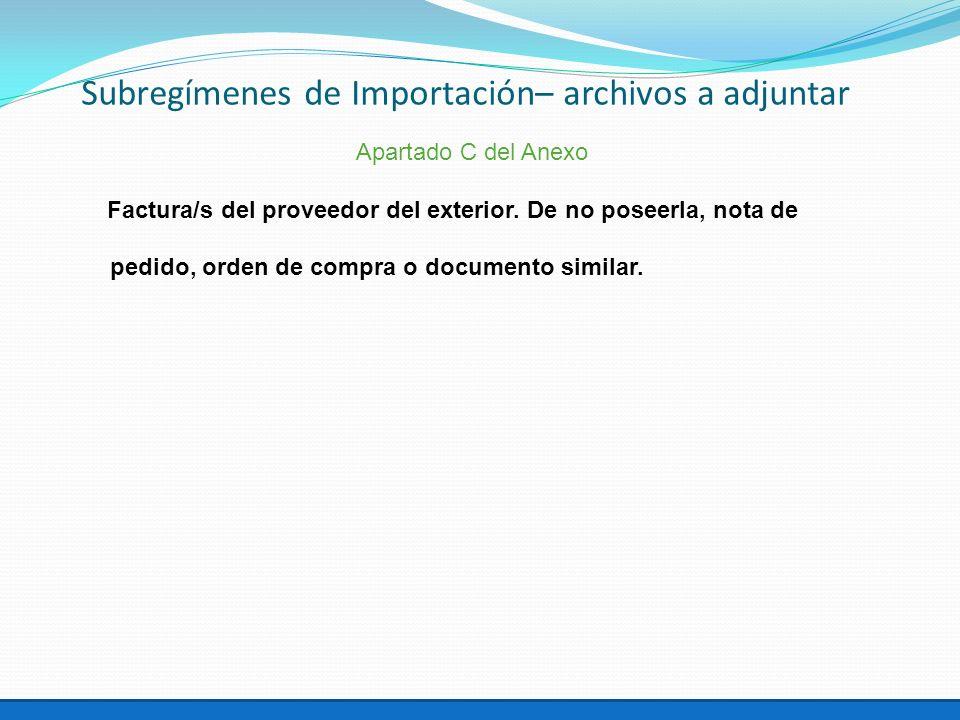 Apartado C del Anexo Factura/s del proveedor del exterior. De no poseerla, nota de pedido, orden de compra o documento similar. Subregímenes de Import