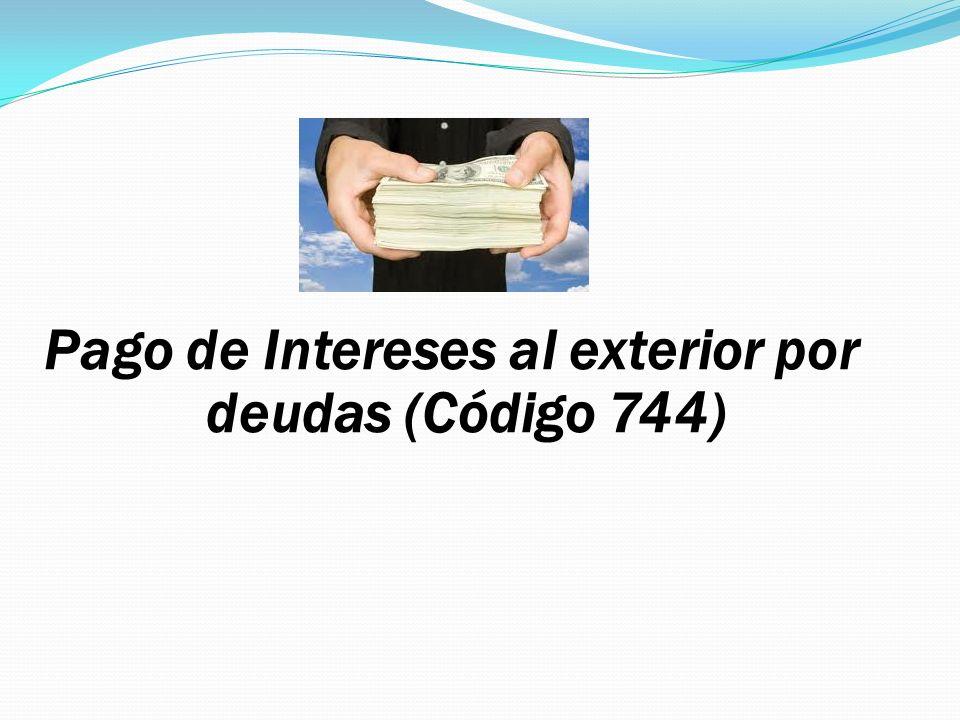 Pago de Intereses al exterior por deudas (Código 744)