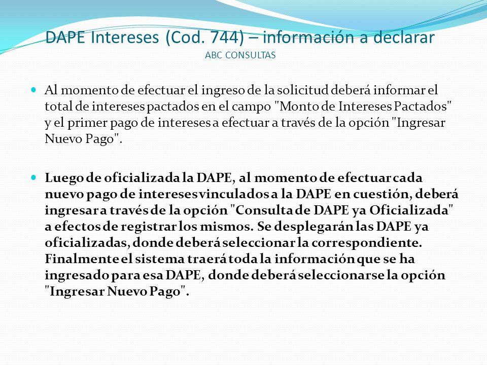 DAPE Intereses (Cod. 744) – información a declarar ABC CONSULTAS Al momento de efectuar el ingreso de la solicitud deberá informar el total de interes
