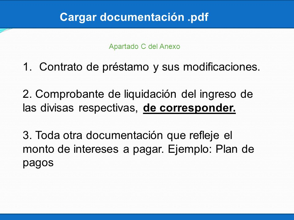 Cargar documentación.pdf Apartado C del Anexo 1.Contrato de préstamo y sus modificaciones. 2. Comprobante de liquidación del ingreso de las divisas re