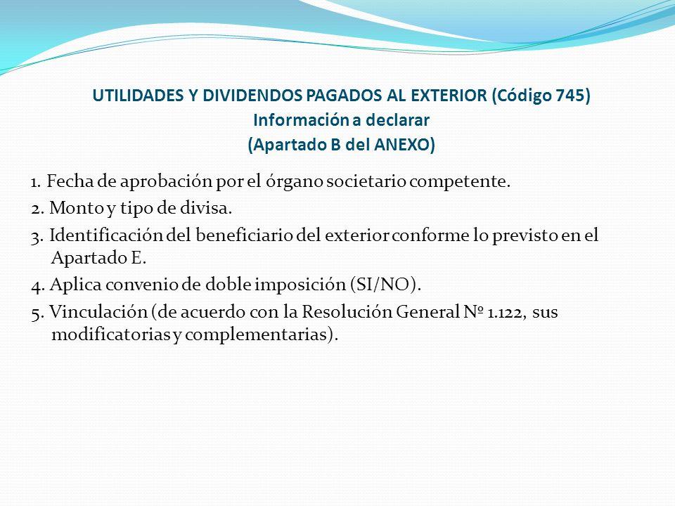 UTILIDADES Y DIVIDENDOS PAGADOS AL EXTERIOR (Código 745) Información a declarar (Apartado B del ANEXO) 1. Fecha de aprobación por el órgano societario