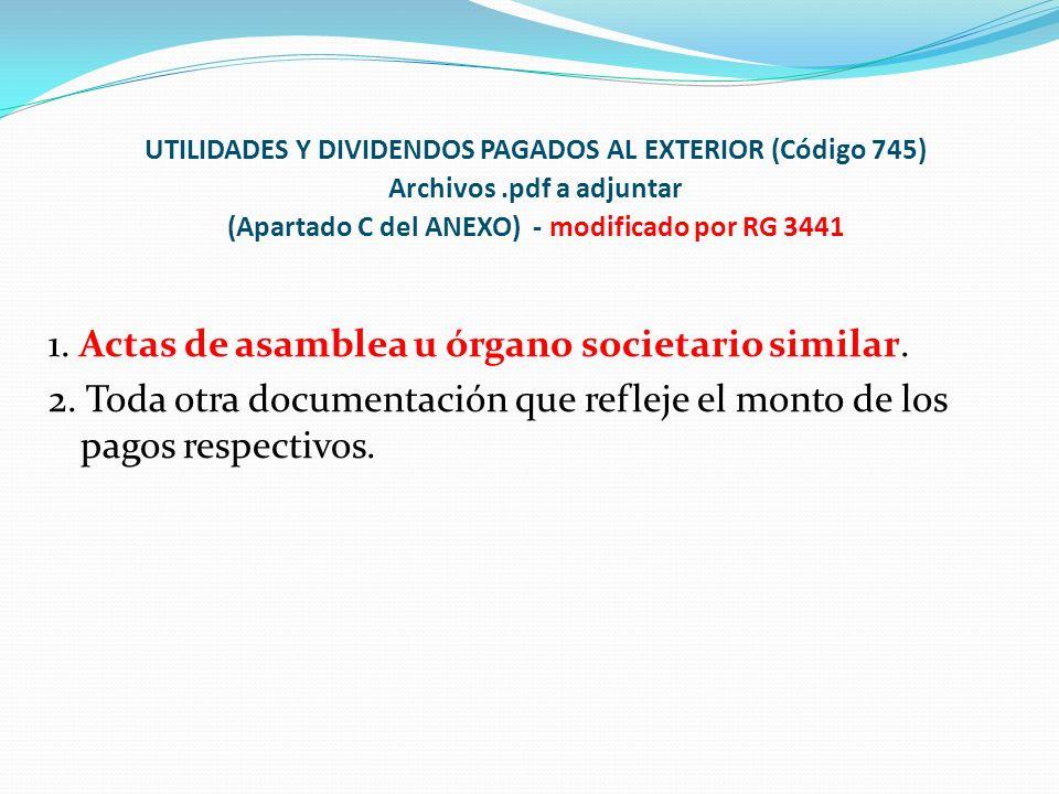 UTILIDADES Y DIVIDENDOS PAGADOS AL EXTERIOR (Código 745) Archivos.pdf a adjuntar (Apartado C del ANEXO) - modificado por RG 3441 1. Actas de asamblea
