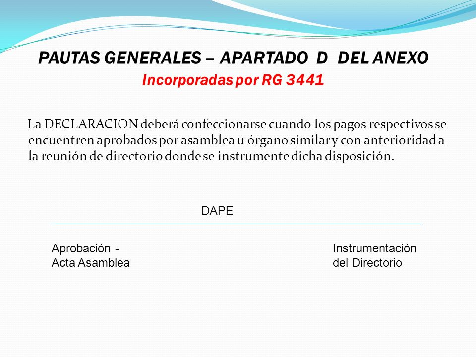 PAUTAS GENERALES – APARTADO D DEL ANEXO Incorporadas por RG 3441 La DECLARACION deberá confeccionarse cuando los pagos respectivos se encuentren aprob