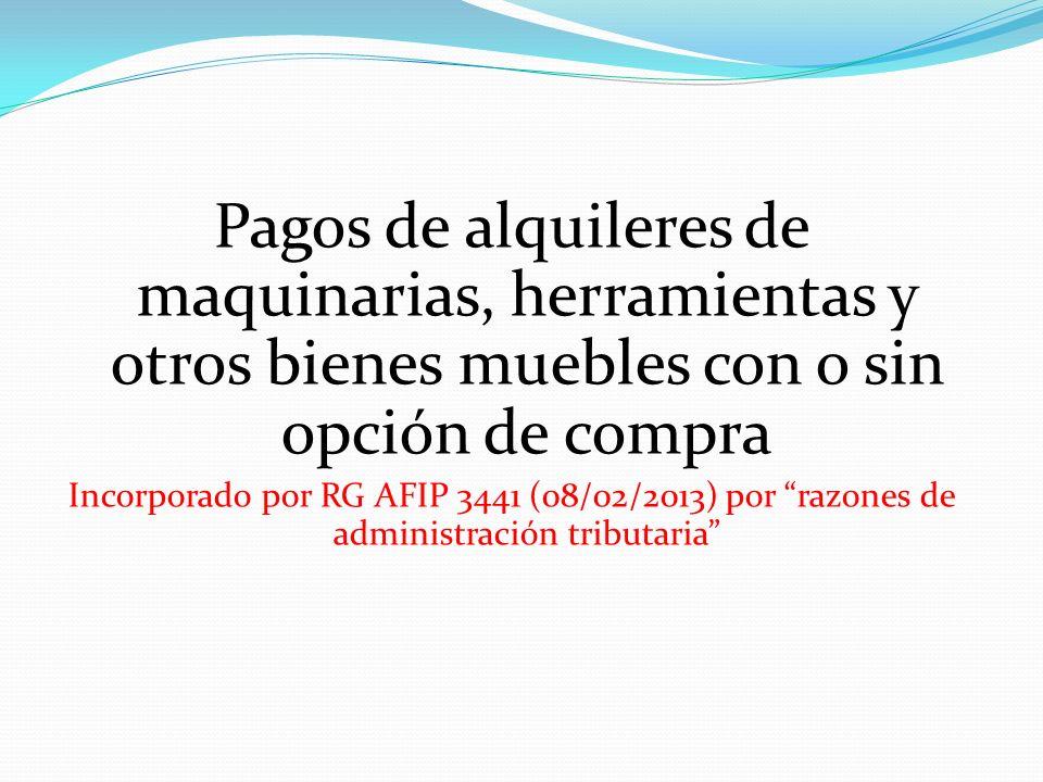 Pagos de alquileres de maquinarias, herramientas y otros bienes muebles con o sin opción de compra Incorporado por RG AFIP 3441 (08/02/2013) por razon