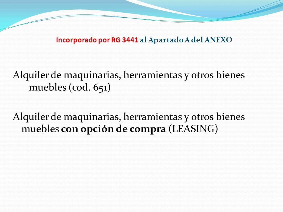 Incorporado por RG 3441 al Apartado A del ANEXO Alquiler de maquinarias, herramientas y otros bienes muebles (cod. 651) Alquiler de maquinarias, herra