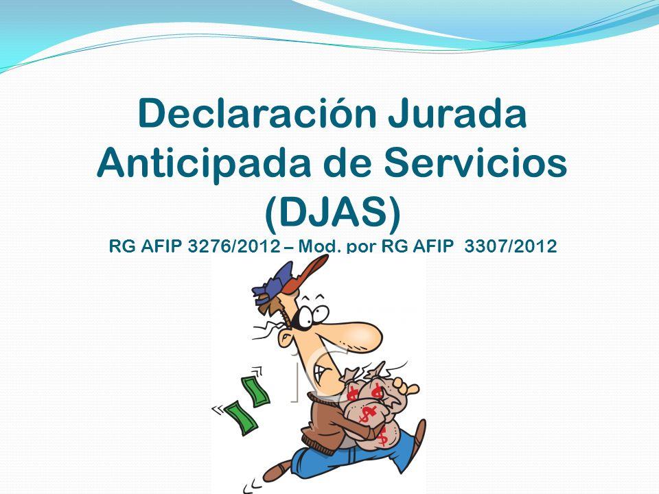 Declaración Jurada Anticipada de Servicios (DJAS) RG AFIP 3276/2012 – Mod. por RG AFIP 3307/2012