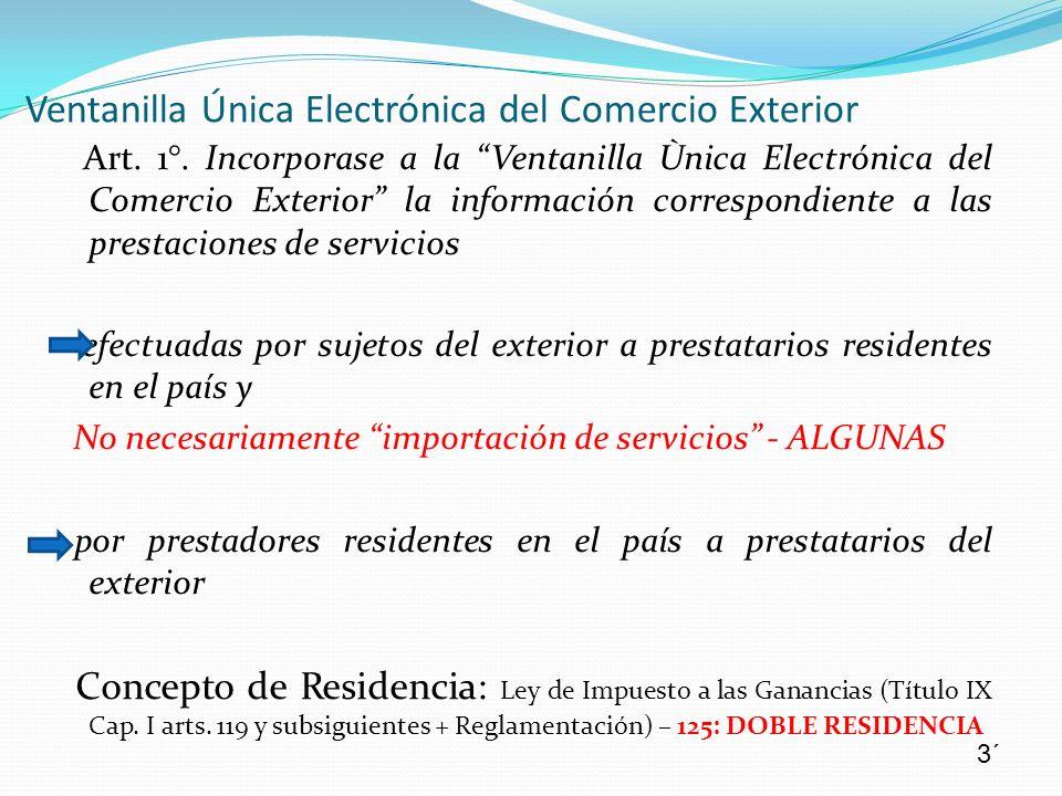 Art. 1°. Incorporase a la Ventanilla Ùnica Electrónica del Comercio Exterior la información correspondiente a las prestaciones de servicios efectuadas