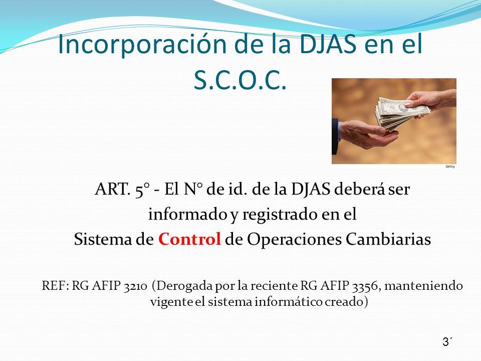 ART. 5° - El N° de id. de la DJAS deberá ser informado y registrado en el Sistema de Control de Operaciones Cambiarias REF: RG AFIP 3210 (Derogada por