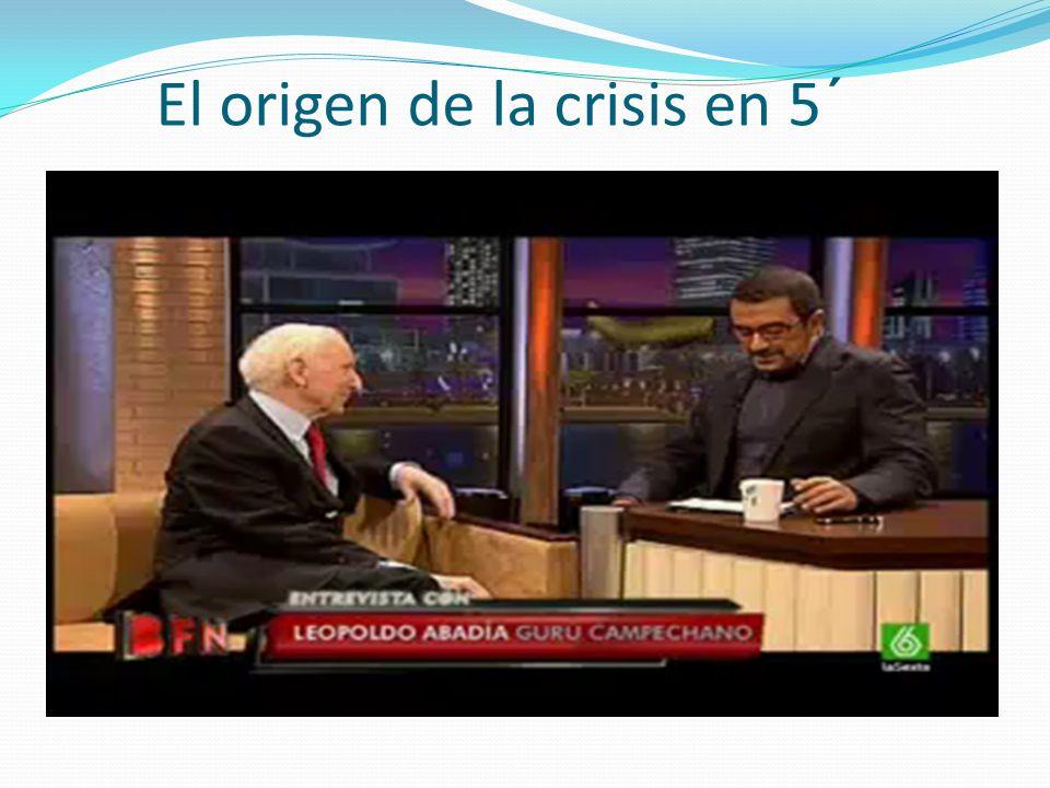 El origen de la crisis en 5´