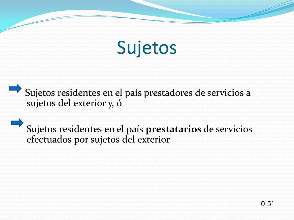 Sujetos residentes en el país prestadores de servicios a sujetos del exterior y, ó Sujetos residentes en el país prestatarios de servicios efectuados