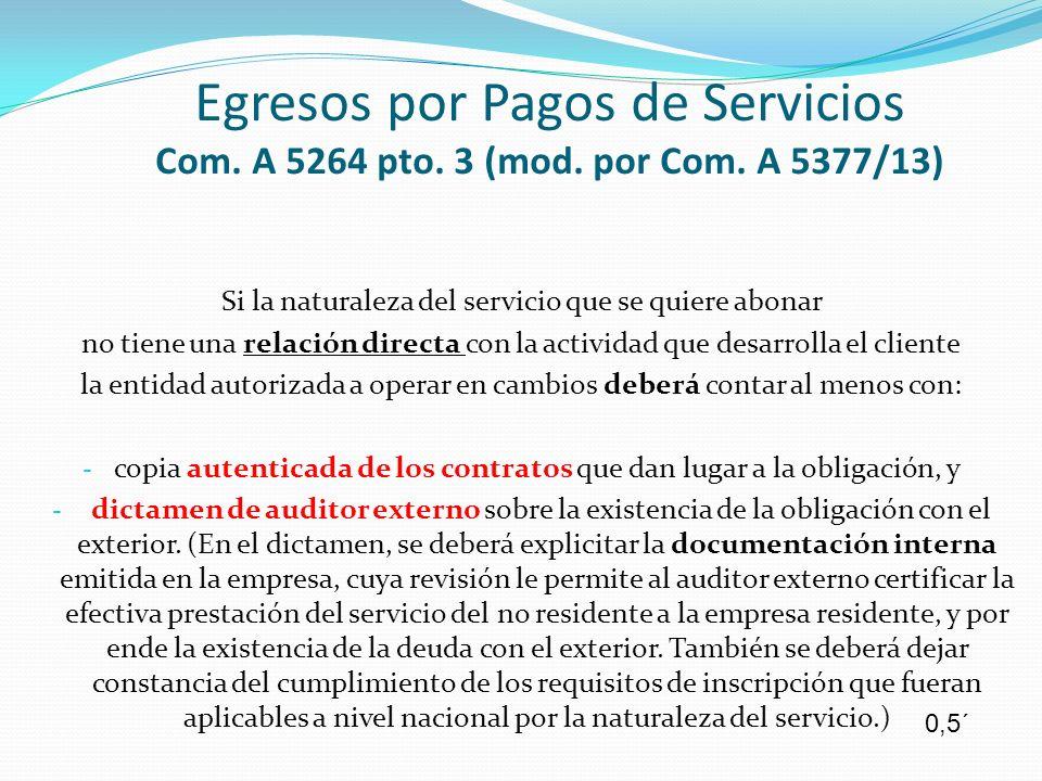 Egresos por Pagos de Servicios Com. A 5264 pto. 3 (mod. por Com. A 5377/13) Si la naturaleza del servicio que se quiere abonar no tiene una relación d