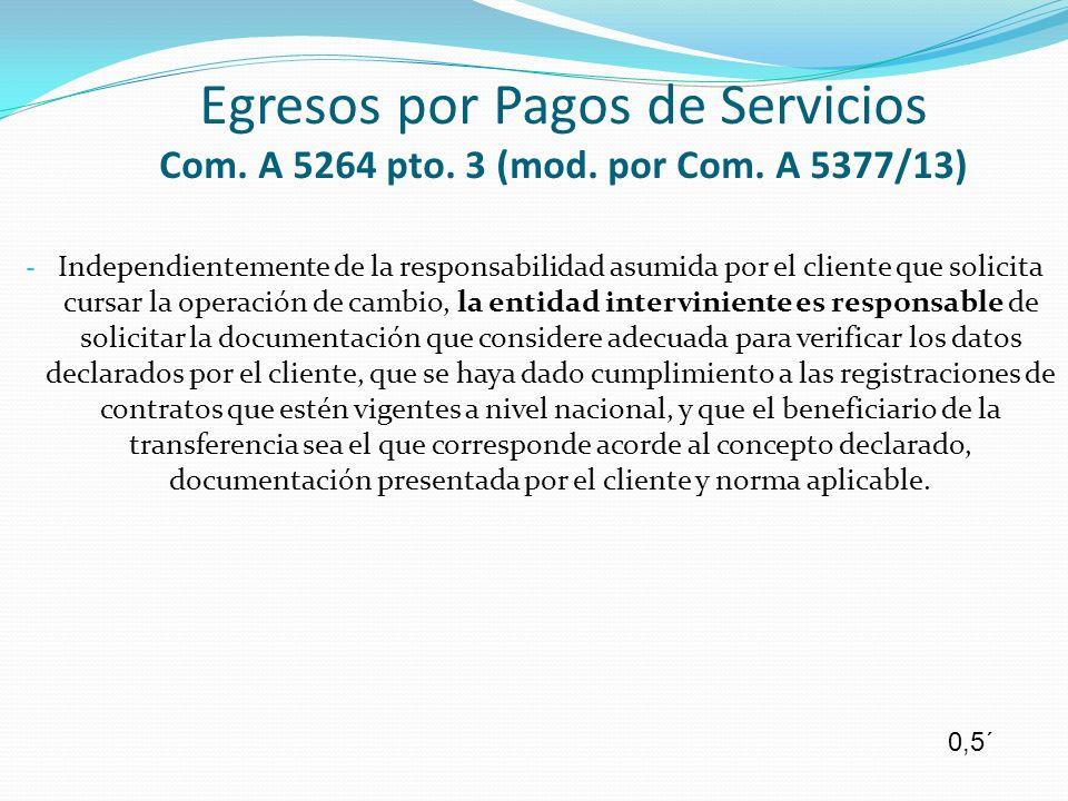 Egresos por Pagos de Servicios Com. A 5264 pto. 3 (mod. por Com. A 5377/13) - Independientemente de la responsabilidad asumida por el cliente que soli