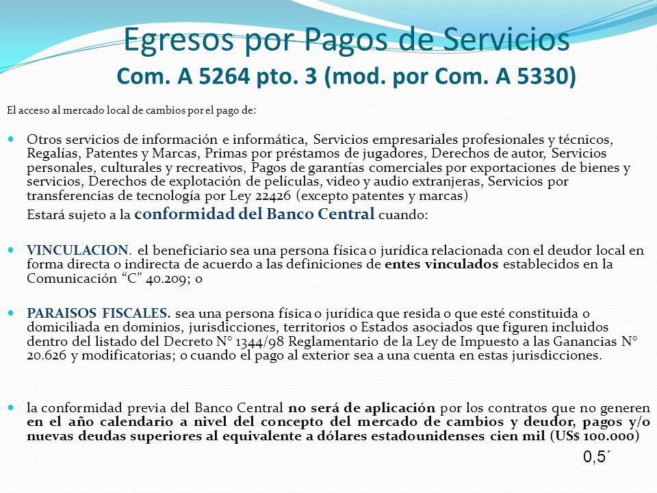 Egresos por Pagos de Servicios Com. A 5264 pto. 3 (mod. por Com. A 5330) El acceso al mercado local de cambios por el pago de: Otros servicios de info