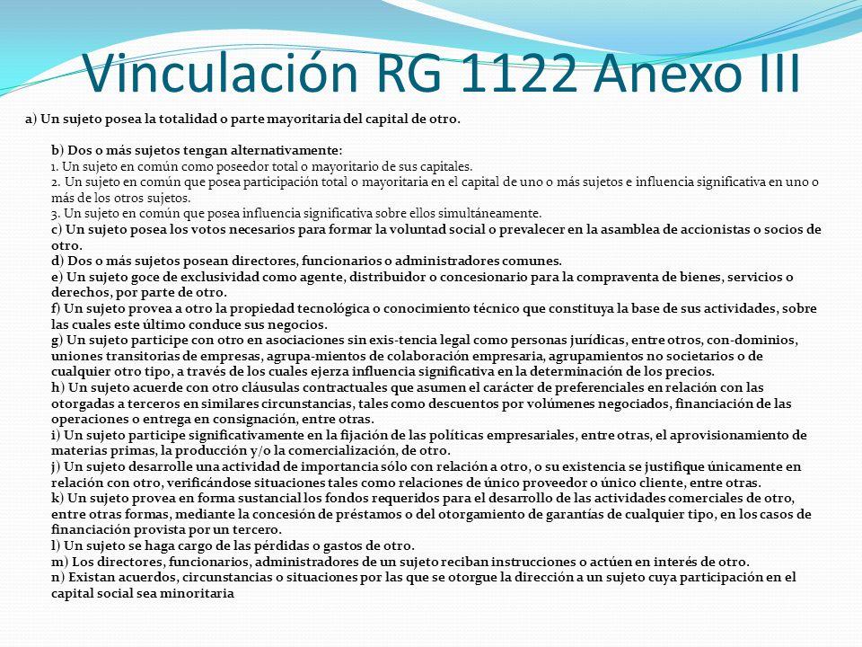 Vinculación RG 1122 Anexo III a) Un sujeto posea la totalidad o parte mayoritaria del capital de otro. b) Dos o más sujetos tengan alternativamente: 1