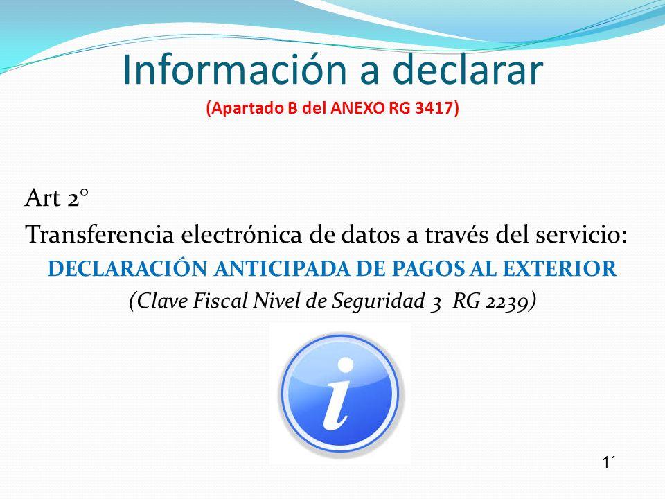 Información a declarar (Apartado B del ANEXO RG 3417) Art 2° Transferencia electrónica de datos a través del servicio: DECLARACIÓN ANTICIPADA DE PAGOS