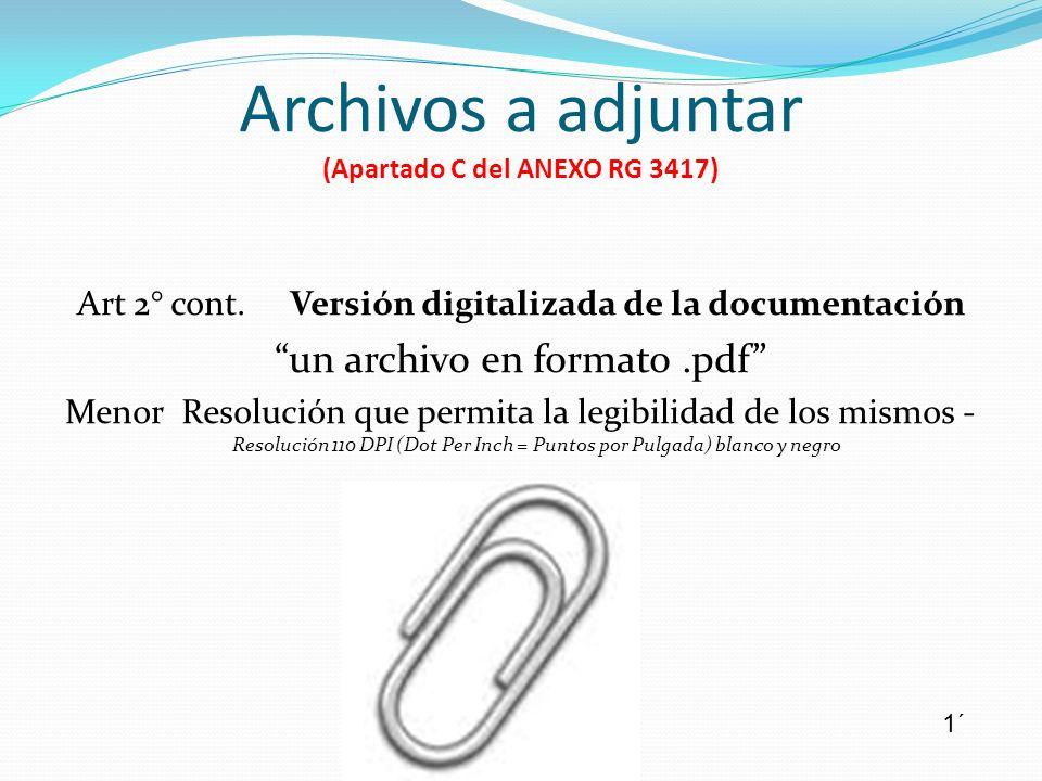 Archivos a adjuntar (Apartado C del ANEXO RG 3417) Art 2° cont. Versión digitalizada de la documentación un archivo en formato.pdf Menor Resolución qu