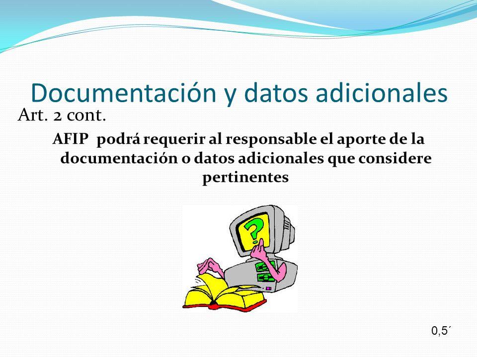 Documentación y datos adicionales Art. 2 cont. AFIP podrá requerir al responsable el aporte de la documentación o datos adicionales que considere pert
