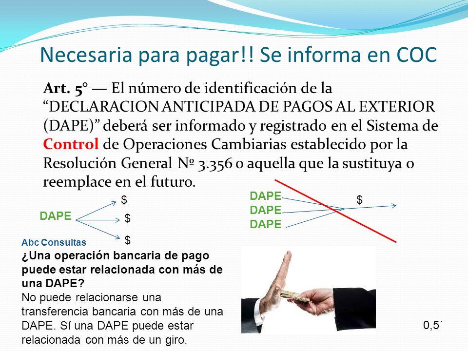 Necesaria para pagar!! Se informa en COC Art. 5° El número de identificación de la DECLARACION ANTICIPADA DE PAGOS AL EXTERIOR (DAPE) deberá ser infor