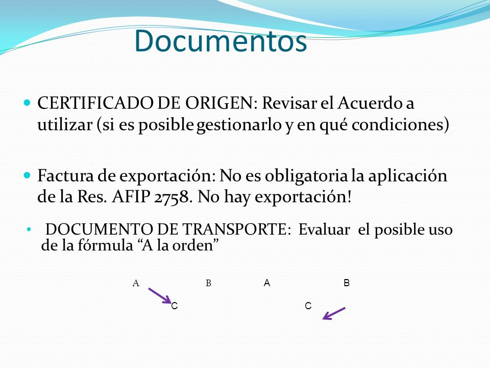 Documentos CERTIFICADO DE ORIGEN: Revisar el Acuerdo a utilizar (si es posible gestionarlo y en qué condiciones) Factura de exportación: No es obligat