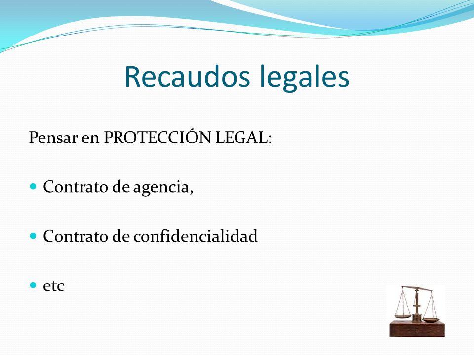 Recaudos legales Pensar en PROTECCIÓN LEGAL: Contrato de agencia, Contrato de confidencialidad etc