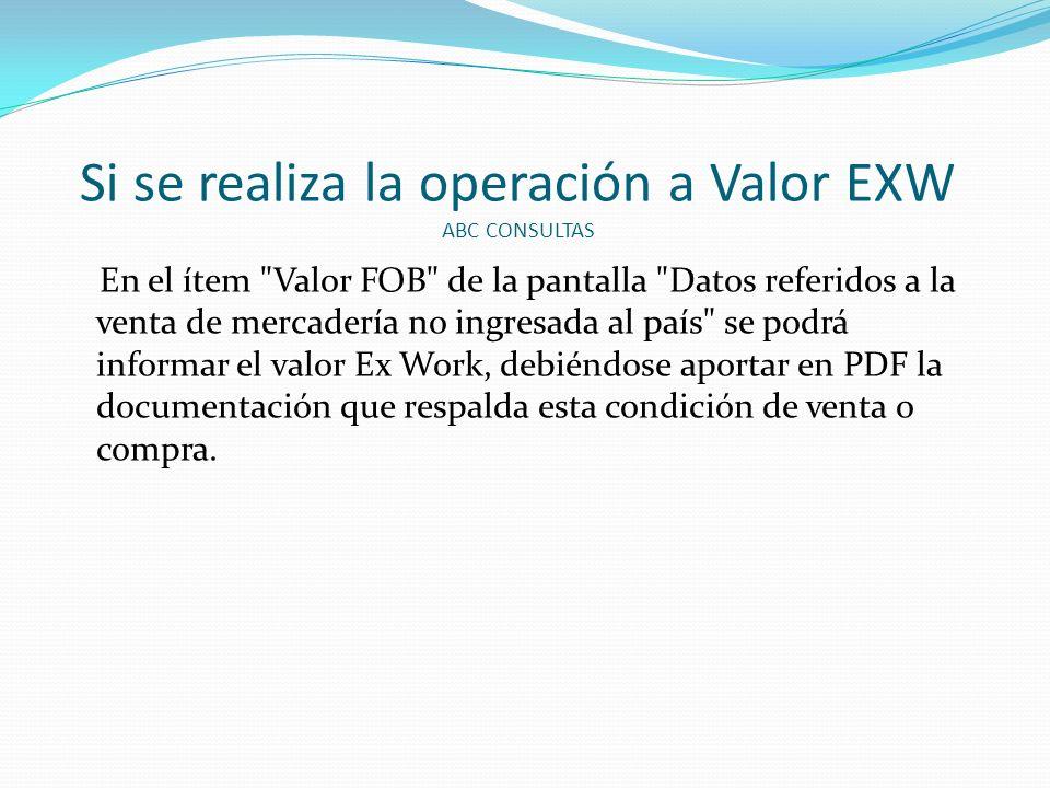 Si se realiza la operación a Valor EXW ABC CONSULTAS En el ítem