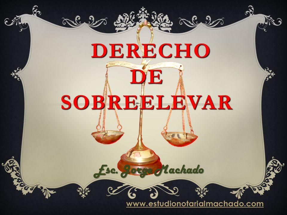 DERECHO DE SOBREELEVAR Esc. Jorge Machado www.estudionotarialmachado.com
