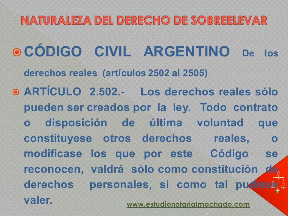 CÓDIGO CIVIL ARGENTINO De los derechos reales (artículos 2502 al 2505) ARTÍCULO 2.502.- Los derechos reales sólo pueden ser creados por la ley. Todo c