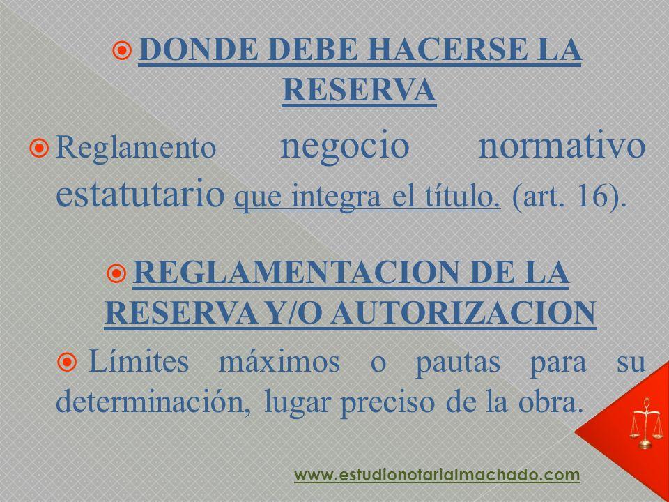 DONDE DEBE HACERSE LA RESERVA Reglamento negocio normativo estatutario que integra el título. (art. 16). REGLAMENTACION DE LA RESERVA Y/O AUTORIZACION