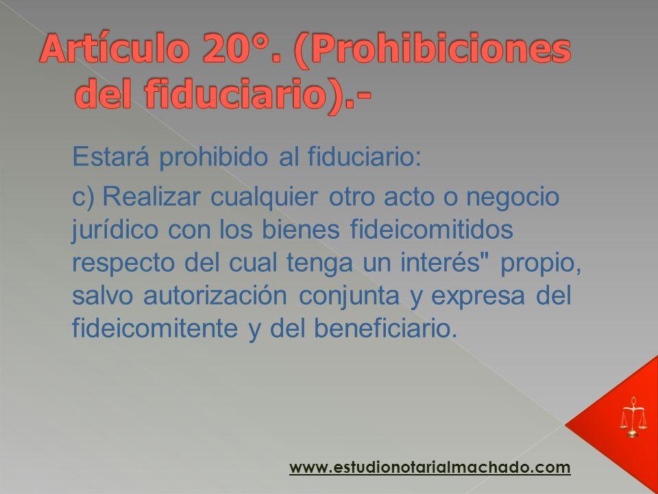 Estará prohibido al fiduciario: b) Realizar operaciones, actos o contratos con los bienes fideicomitidos, en beneficio propio, de sus directores o per