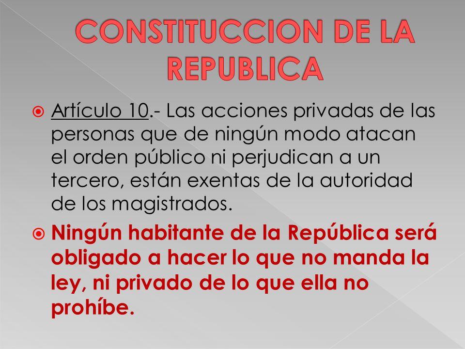 Artículo 10.- Las acciones privadas de las personas que de ningún modo atacan el orden público ni perjudican a un tercero, están exentas de la autoridad de los magistrados.