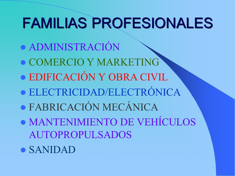 FAMILIAS PROFESIONALES ADMINISTRACIÓN COMERCIO Y MARKETING EDIFICACIÓN Y OBRA CIVIL ELECTRICIDAD/ELECTRÓNICA FABRICACIÓN MECÁNICA MANTENIMIENTO DE VEH