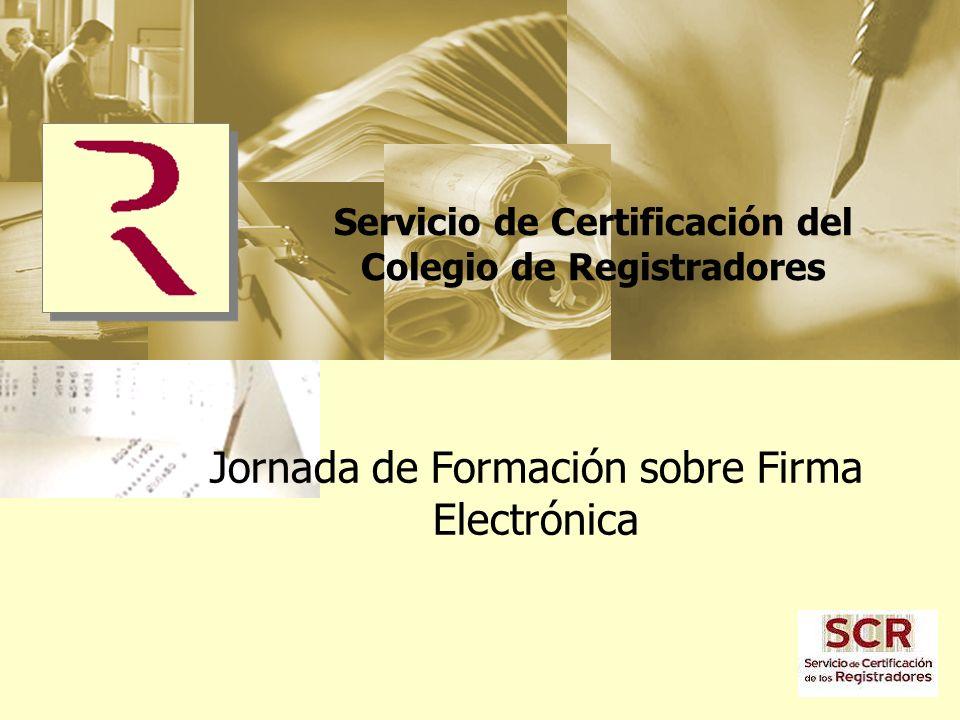 Servicio de Certificación del Colegio de Registradores Jornada de Formación sobre Firma Electrónica
