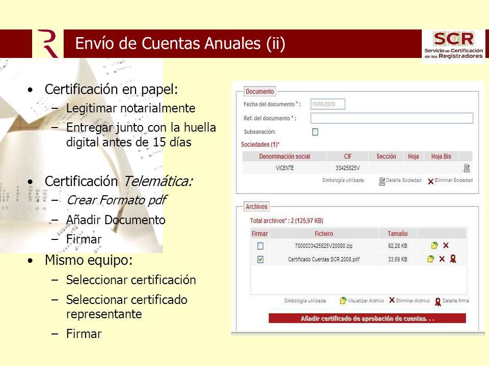 Envío de Cuentas Anuales (ii) Certificación en papel: –Legitimar notarialmente –Entregar junto con la huella digital antes de 15 días Certificación Telemática: –Crear Formato pdf –Añadir Documento –Firmar Mismo equipo: –Seleccionar certificación –Seleccionar certificado representante –Firmar