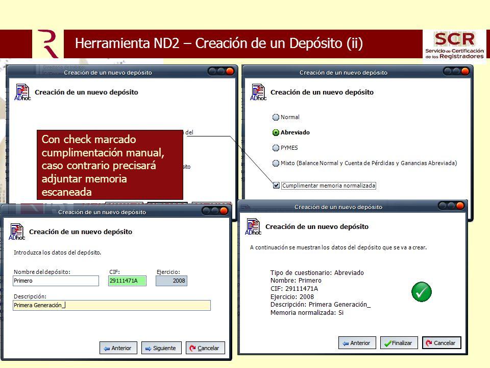 Herramienta ND2 – Creación de un Depósito (ii) Con check marcado cumplimentación manual, caso contrario precisará adjuntar memoria escaneada
