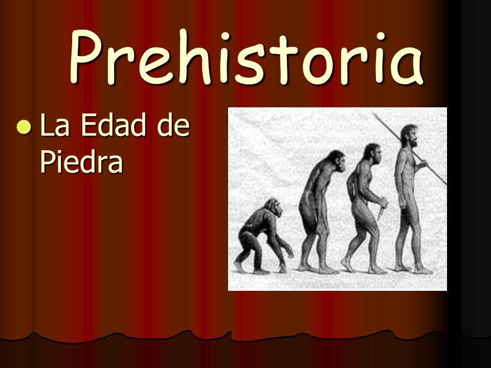 Prehistoria La Edad de Piedra La Edad de Piedra