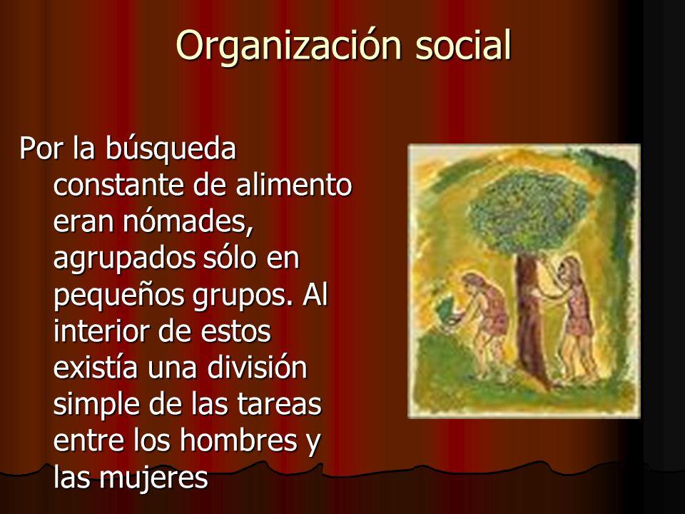 Organización social Por la búsqueda constante de alimento eran nómades, agrupados sólo en pequeños grupos.