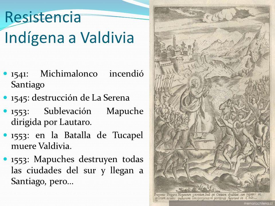 Resistencia Indígena a Valdivia 1541: Michimalonco incendió Santiago 1545: destrucción de La Serena 1553: Sublevación Mapuche dirigida por Lautaro. 15
