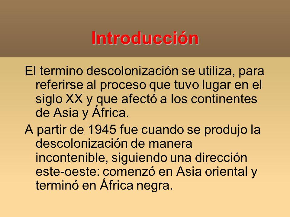 Introducción El termino descolonización se utiliza, para referirse al proceso que tuvo lugar en el siglo XX y que afectó a los continentes de Asia y Á