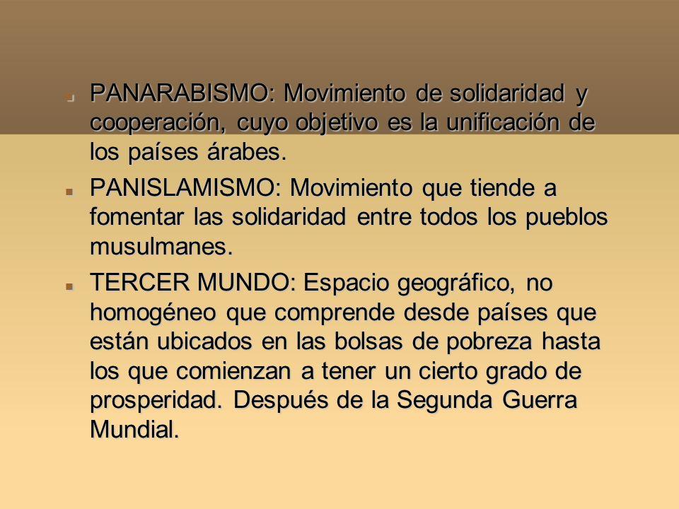 PANARABISMO: Movimiento de solidaridad y cooperación, cuyo objetivo es la unificación de los países árabes. PANARABISMO: Movimiento de solidaridad y c
