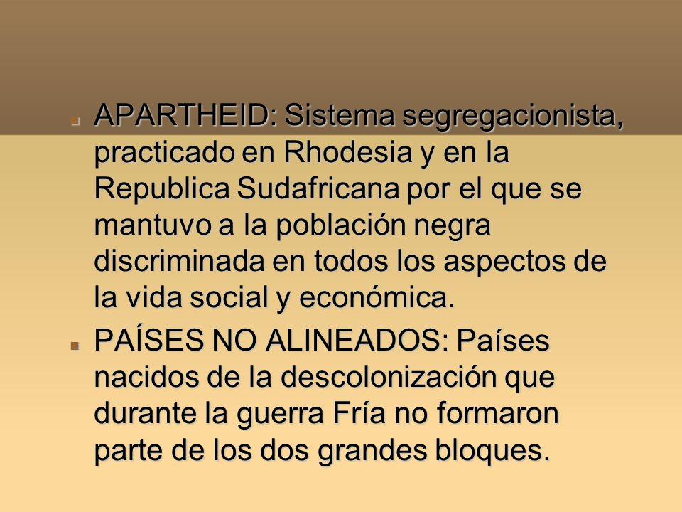 APARTHEID: Sistema segregacionista, practicado en Rhodesia y en la Republica Sudafricana por el que se mantuvo a la población negra discriminada en to