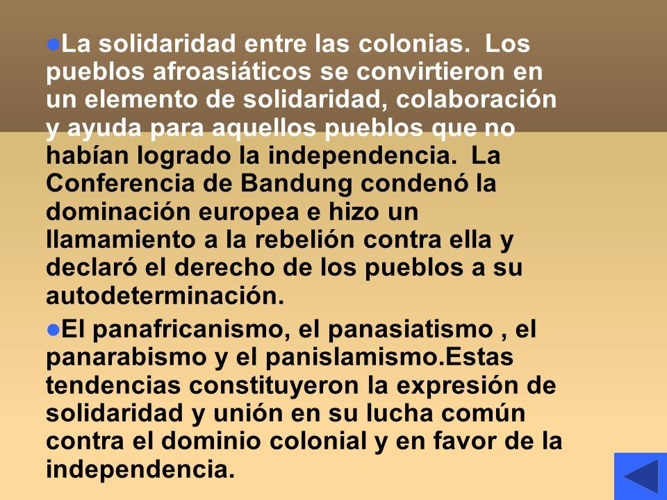 La solidaridad entre las colonias. Los pueblos afroasiáticos se convirtieron en un elemento de solidaridad, colaboración y ayuda para aquellos pueblos