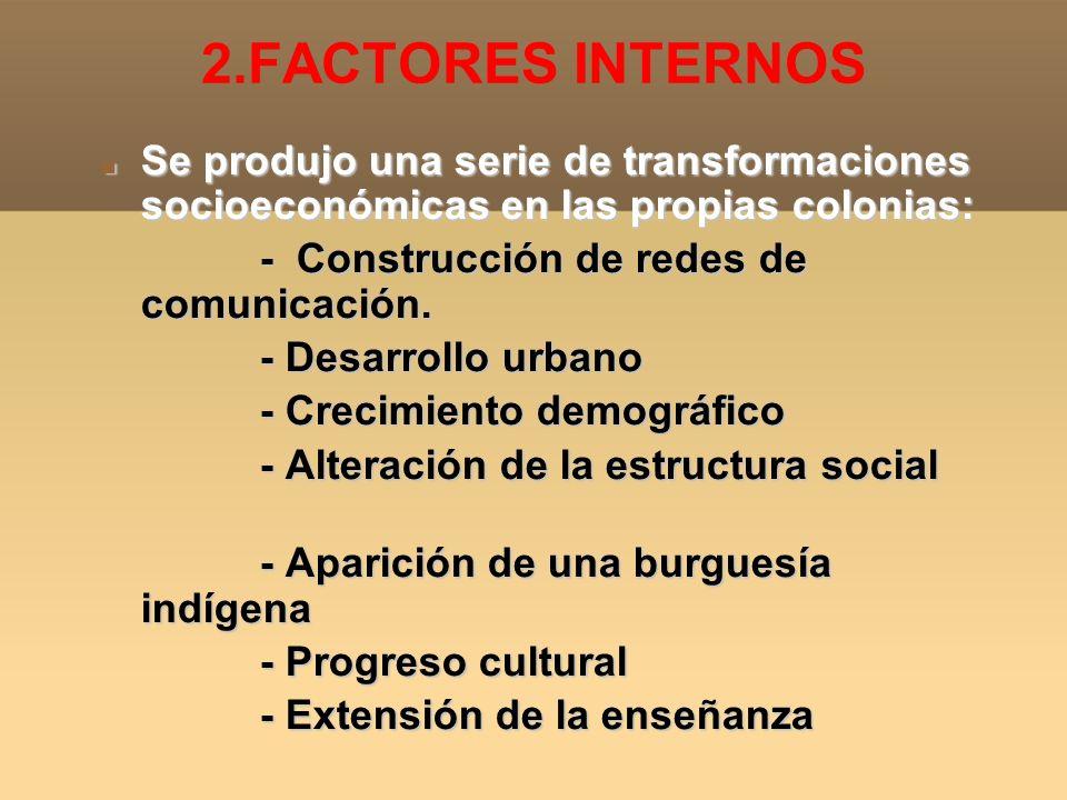 2.FACTORES INTERNOS Se produjo una serie de transformaciones socioeconómicas en las propias colonias: Se produjo una serie de transformaciones socioec