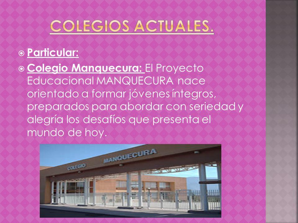 Particular: Colegio Manquecura: El Proyecto Educacional MANQUECURA nace orientado a formar jóvenes íntegros, preparados para abordar con seriedad y al