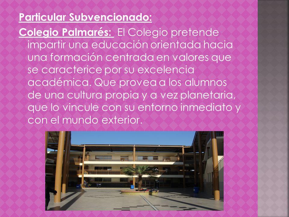 Particular Subvencionado: Colegio Palmarés: El Colegio pretende impartir una educación orientada hacia una formación centrada en valores que se caract
