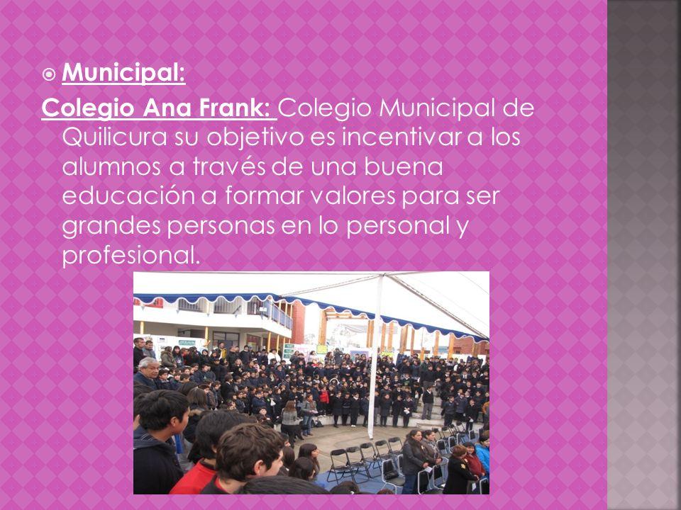 Municipal: Colegio Ana Frank: Colegio Municipal de Quilicura su objetivo es incentivar a los alumnos a través de una buena educación a formar valores